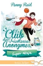 Super Ninja - Le club des tricoteuses anonymes, T5 ebook by Isabelle Rahimi, Penny Reid