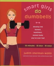 Smart Girls Do Dumbbells ebook by Judith Sherman-Wolin