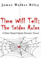 Time Will Tell: The Spider-Rules eBook by James Walker Riley