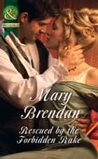 Rescued By The Forbidden Rake (Mills & Boon Historical) ebook by Mary Brendan