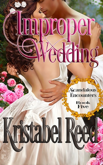 Improper Wedding - Scandalous Encounters ebook by Kristabel Reed