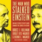 The Man Who Stalked Einstein - How Nazi Scientist Philipp Lenard Changed the Course of History audiobook by
