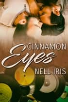 Cinnamon Eyes ebook by Nell Iris