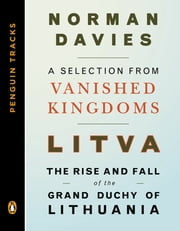 Litva: The Rise and Fall of the Grand Duchy of Lithuania - A Selection from Vanished Kingdoms (Penguin Tracks) ebook by Norman Davies