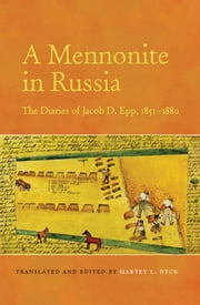 A Mennonite in Russia - The Diaries of Jacob D. Epp, 1851-1880 ebook by Harvey L. Dyck