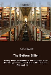 The Bottom Billion : Why the Poorest Countries are Failing and What Can Be Done About It - Why the Poorest Countries are Failing and What Can Be Done About It ebook by Paul Collier