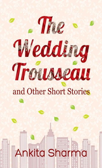The Wedding Trousseau and Other Short Stories ebook by Ankita Sharma