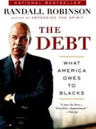 The Debt - What America Owes to Blacks ebook by Randall Robinson