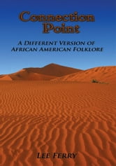 Connection Point - A Different version of African American Folklore ebook by Lee Ferry