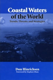 Coastal Waters of the World - Trends, Threats, and Strategies ebook by Don Hinrichsen