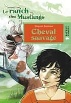 Cheval sauvage (Le ranch des Mustangs) ebook by Sharon Siamon