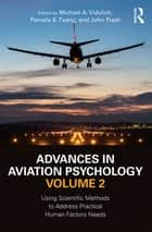 Advances in Aviation Psychology, Volume 2 - Using Scientific Methods to Address Practical Human Factors Needs ebook by Michael A. Vidulich, Pamela S. Tsang, John Flach