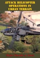 Attack Helicopter Operations In Urban Terrain ebook by Major Timothy A. Jones