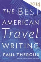 The Best American Travel Writing 2014 ebook by Paul Theroux, Jason Wilson