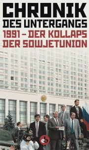 Chronik der Untergangs - 1991 - Der Kollaps der Sowjetunion ebook by Kobo.Web.Store.Products.Fields.ContributorFieldViewModel