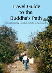 Travel Guide to the Buddha's Path ebook by Eric Van Horn
