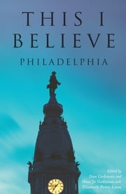 This I Believe - Philadelphia ebook by Dan Gediman,Mary Jo Gediman,Elisabeth Perez-Luna