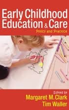 Early Childhood Education and Care - Policy and Practice ebook by Margaret Clark, Professor TIM WALLER