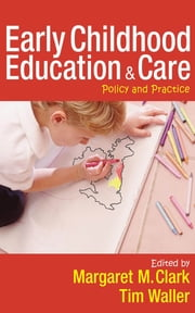 Early Childhood Education and Care - Policy and Practice ebook by Margaret Clark,Professor TIM WALLER