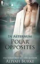 Polar Opposites ebook by Aliyah Burke