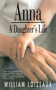 Anna - A Daughter's Life ebook by William Loizeaux
