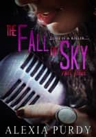 The Fall of Sky (Part Three) ebook by Alexia Purdy