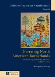 Narrating North American Borderlands - Thomas King, Howard F. Mosher and Jim Lynch ebook by Evelyn P. Mayer