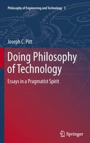 Doing Philosophy of Technology - Essays in a Pragmatist Spirit ebook by Joseph C. Pitt