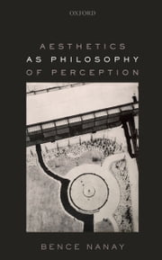 Aesthetics as Philosophy of Perception eBook by Bence Nanay