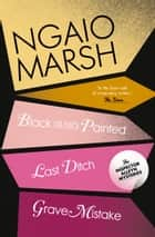 Inspector Alleyn 3-Book Collection 10: Last Ditch, Black As He's Painted, Grave Mistake ebook by Ngaio Marsh