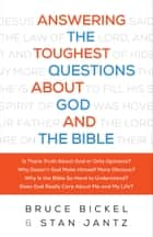 Answering the Toughest Questions About God and the Bible eBook by Bruce Bickel, Stan Jantz, Christopher Greer