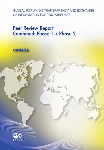 Global Forum on Transparency and Exchange of Information for Tax Purposes Peer Reviews: Canada 2011 - Combined: Phase 1 + Phase 2 ebook by Collective