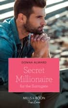 Secret Millionaire For The Surrogate (Mills & Boon True Love) (Marrying a Millionaire, Book 2) ebook by Donna Alward