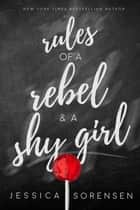 Rules of a Rebel and a Shy Girl - Rebels & Misfits, #2 ebook by Jessica Sorensen