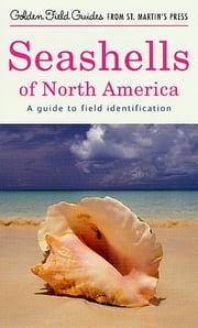 Seashells of North America - A Guide to Field Identification ebook by R. Tucker Abbott,Herbert S. Zim,George F. Sandström