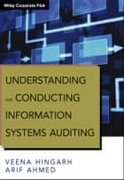 Understanding and Conducting Information Systems Auditing ebook by Veena Hingarh, Arif Ahmed