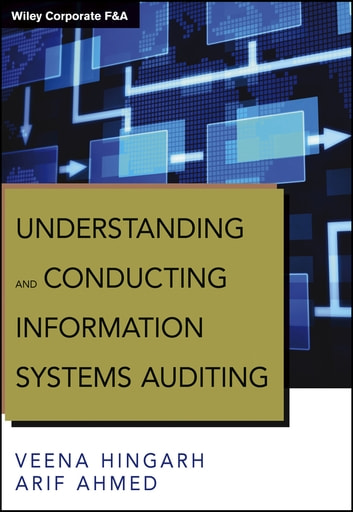 Understanding and Conducting Information Systems Auditing ebook by Veena Hingarh,Arif Ahmed