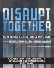 Interdisciplinarity, Innovation, and Transforming Healthcare (Chapter 14 from Disrupt Together) ebook by Stephen Spinelli Jr.,Heather McGowan