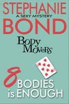 8 Bodies is Enough ebook by Stephanie Bond