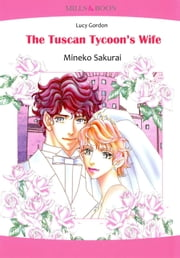 THE TUSCAN TYCOON'S WIFE (Mills & Boon Comics) - Mills & Boon Comics ebook by Mineko Sakurai,Lucy Gordon