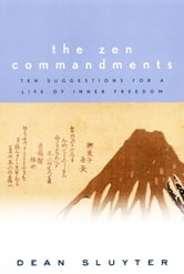 The Zen Commandments - Ten Suggestions for a Life of Inner Freedom ebook by Dean Sluyter