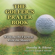 Golfer's Prayer Book, The - Walking the Fairway with the Master ebook by Dorothy K. Ederer,Joseph F. Girzone