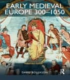 Early Medieval Europe 300-1050 ebook by David Rollason