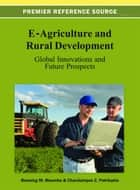 E-Agriculture and Rural Development - Global Innovations and Future Prospects ebook by Blessing Maumbe, Charalampos Z. Patrikakis
