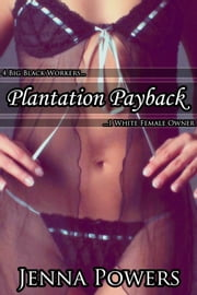 Plantation Payback - 4 Big Black Workers 1 White Female Owner ebook by Jenna Powers