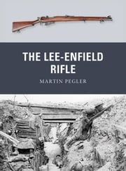 The Lee-Enfield Rifle ebook by Martin Pegler,Peter Dennis