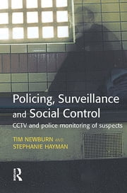 Policing, Surveillance and Social Control ebook by Tim Newburn,Stephanie Hayman