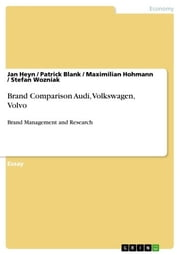 Brand Comparison Audi, Volkswagen, Volvo - Brand Management and Research ebook by Jan Heyn,Patrick Blank,Maximilian Hohmann,Stefan Wozniak