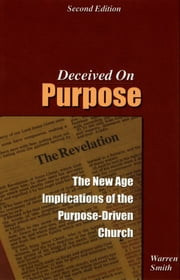 Deceived on Purpose: The New Age Implications of the Purpose Driven Church ebook by Warren B. Smith
