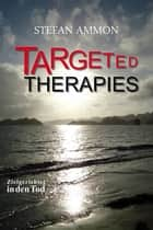 Targeted Therapies - Zielgerichtet in den Tod ebook by Stefan Ammon